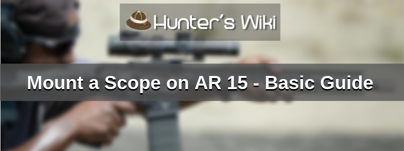 How to Mount a Scope on AR 15?