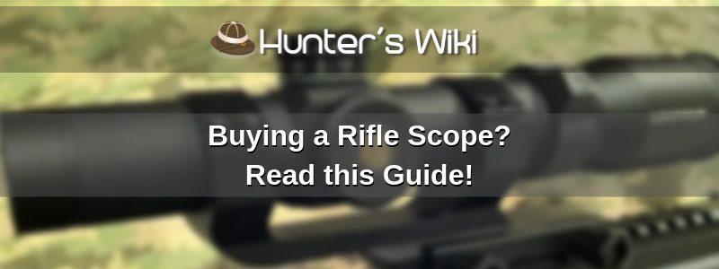 Buying a Rifle Scope?