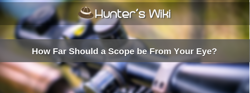 How Far Should a Scope be From Your Eye?